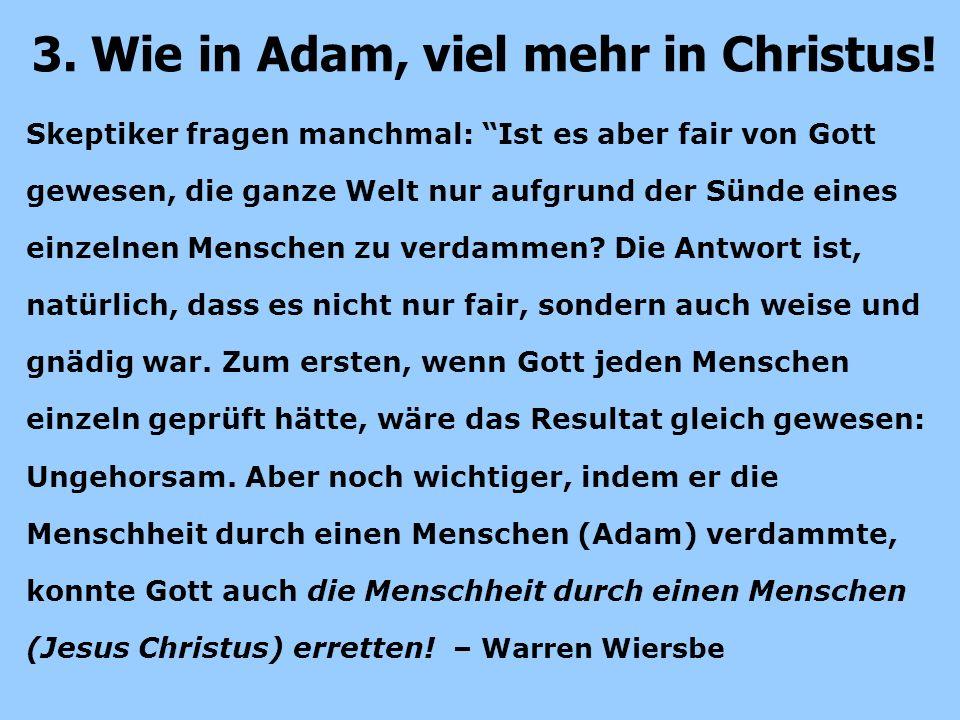 Skeptiker fragen manchmal: Ist es aber fair von Gott gewesen, die ganze Welt nur aufgrund der Sünde eines einzelnen Menschen zu verdammen.