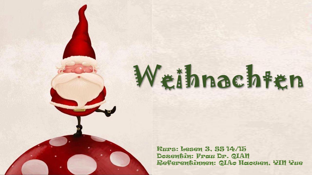 WeihnachtenWeihnachten Kurs: Lesen 3, SS 14/15 Dozentin: Frau Dr.
