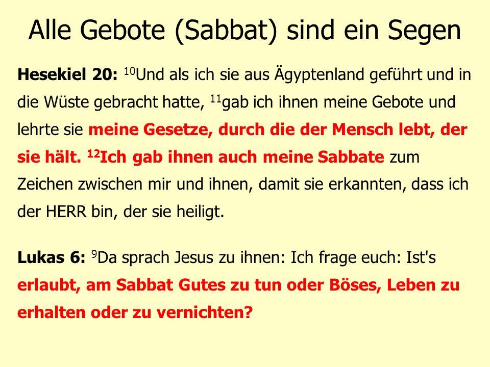 Alle Gebote (Sabbat) sind ein Segen Hesekiel 20: 10 Und als ich sie aus Ägyptenland geführt und in die Wüste gebracht hatte, 11 gab ich ihnen meine Ge