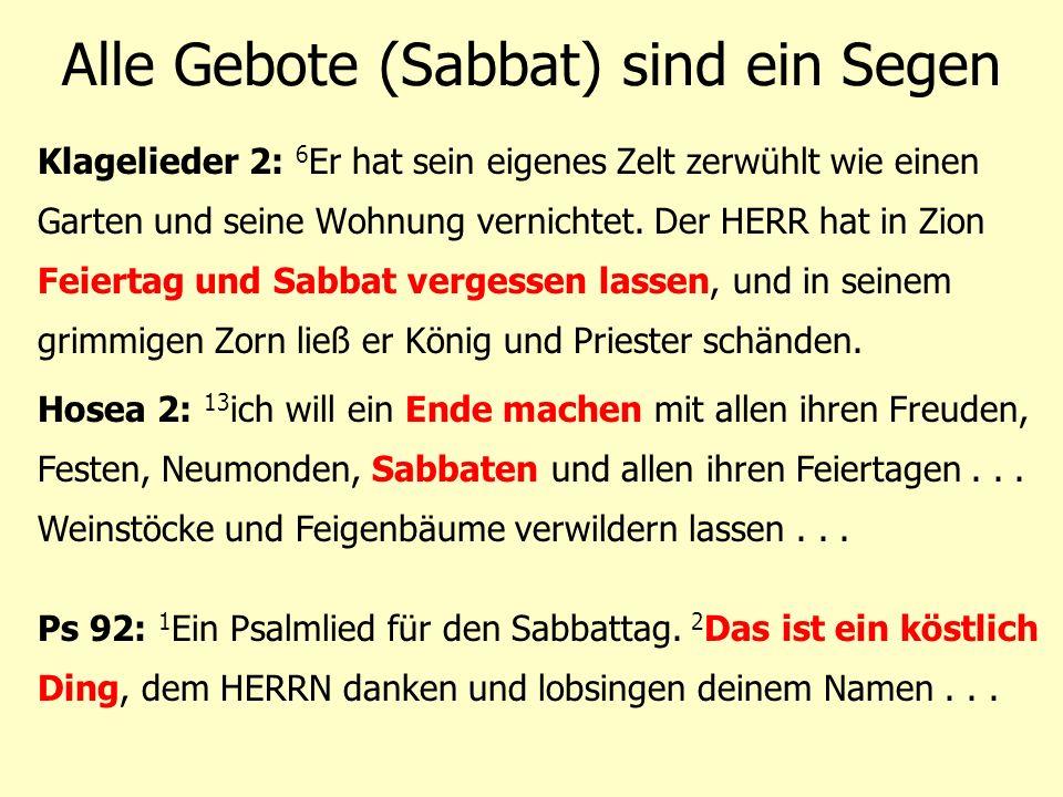 Alle Gebote (Sabbat) sind ein Segen Klagelieder 2: 6 Er hat sein eigenes Zelt zerwühlt wie einen Garten und seine Wohnung vernichtet. Der HERR hat in