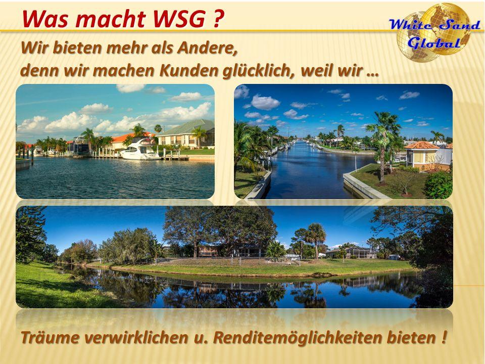 Was macht WSG ? Wir bieten mehr als Andere, denn wir machen Kunden glücklich, weil wir … Träume verwirklichen u. Renditemöglichkeiten bieten !
