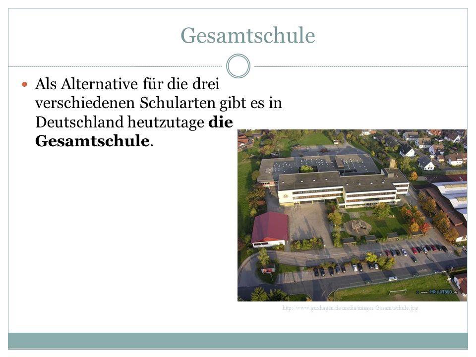 Gesamtschule Als Alternative für die drei verschiedenen Schularten gibt es in Deutschland heutzutage die Gesamtschule. http://www.guxhagen.de/media/im