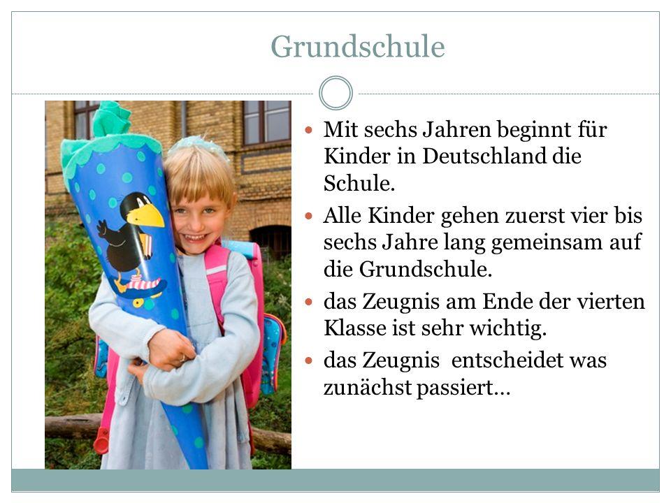 Grundschule Mit sechs Jahren beginnt für Kinder in Deutschland die Schule. Alle Kinder gehen zuerst vier bis sechs Jahre lang gemeinsam auf die Grunds