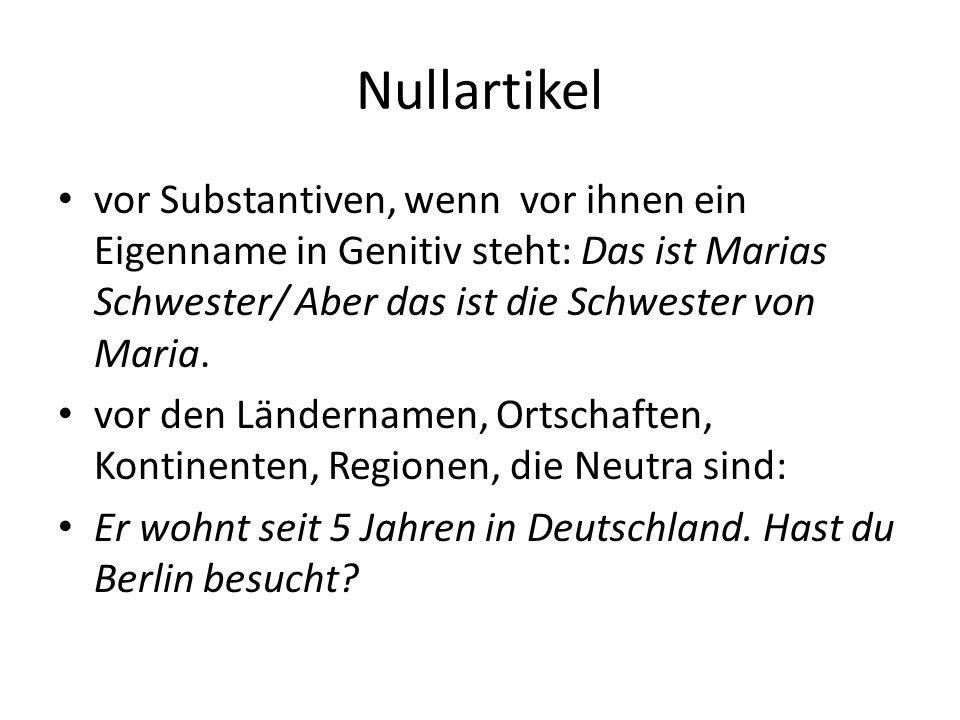 Nullartikel vor Substantiven, wenn vor ihnen ein Eigenname in Genitiv steht: Das ist Marias Schwester/ Aber das ist die Schwester von Maria. vor den L