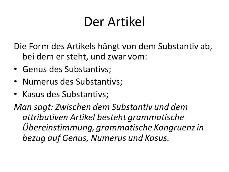 Der Artikel Die Form des Artikels hängt von dem Substantiv ab, bei dem er steht, und zwar vom: Genus des Substantivs; Numerus des Substantivs; Kasus d