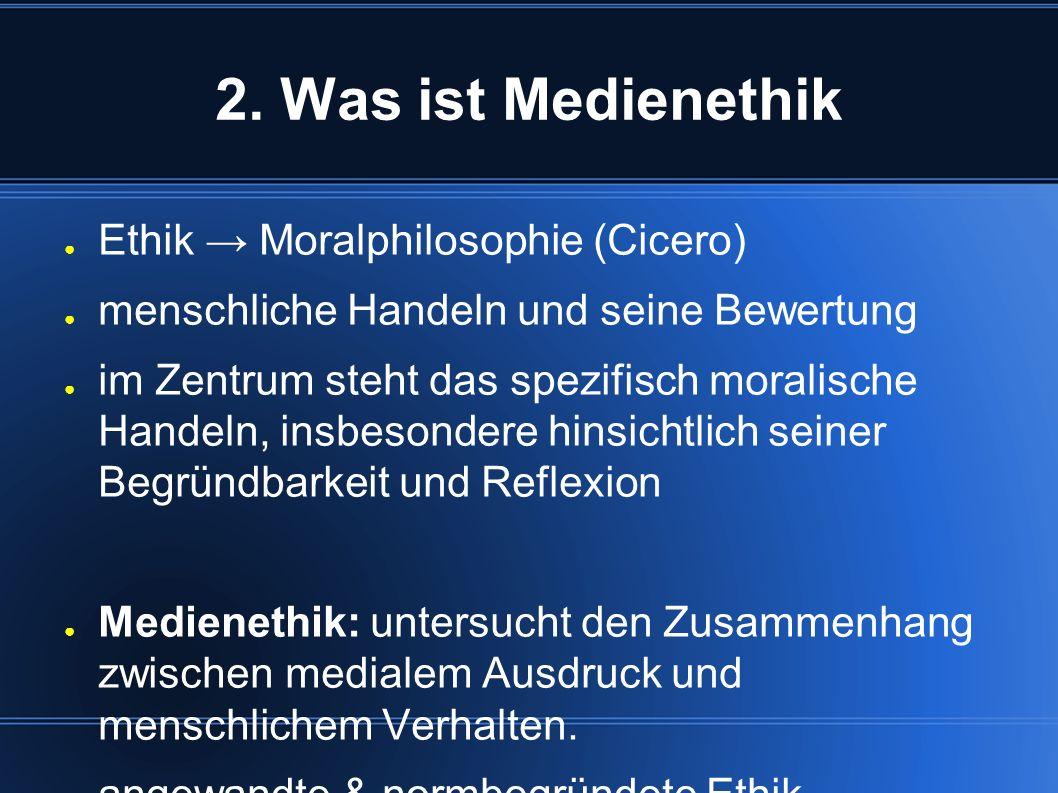 2. Was ist Medienethik ● Ethik → Moralphilosophie (Cicero) ● menschliche Handeln und seine Bewertung ● im Zentrum steht das spezifisch moralische Hand
