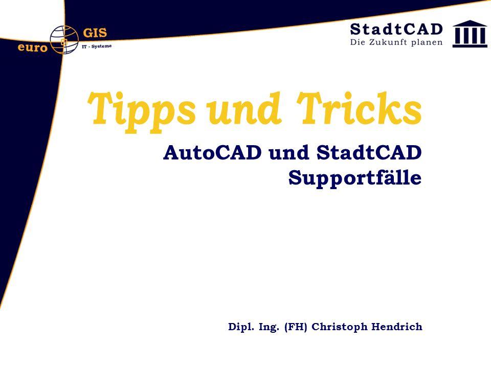 AutoCAD und StadtCAD Supportfälle Dipl. Ing. (FH) Christoph Hendrich