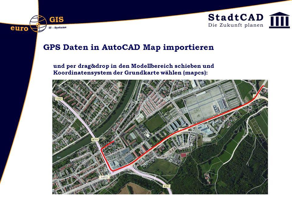 GPS Daten in AutoCAD Map importieren und per drag&drop in den Modellbereich schieben und Koordinatensystem der Grundkarte wählen (mapcs):