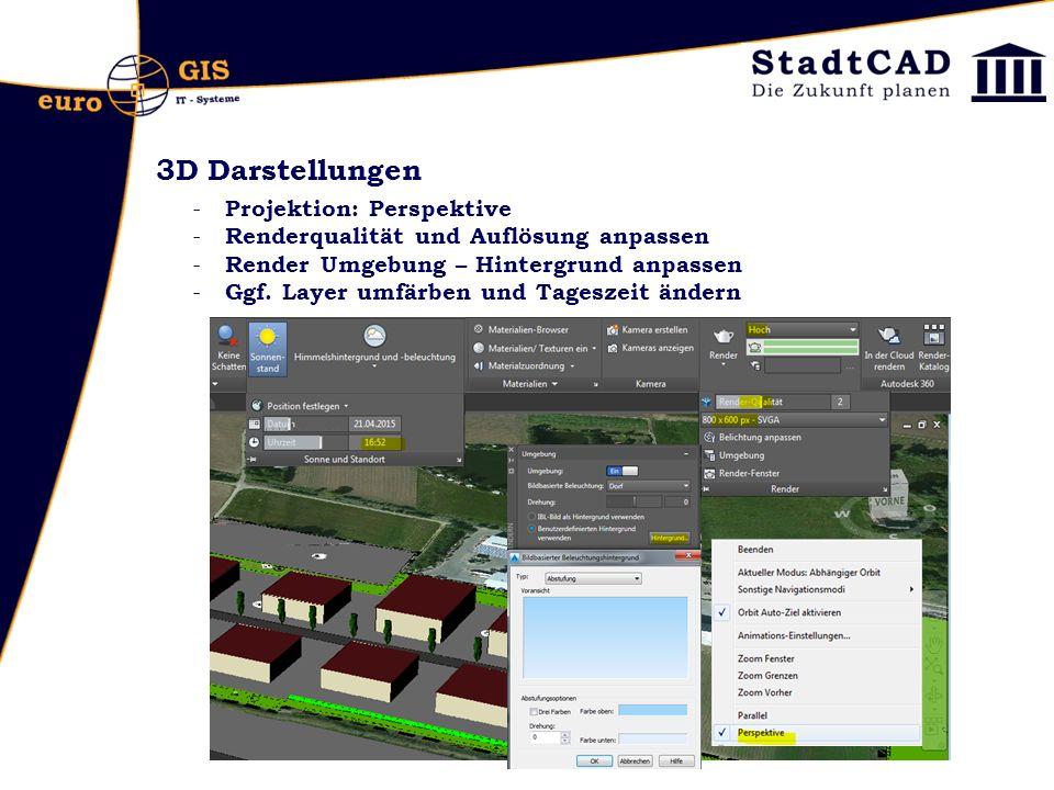 3D Darstellungen - Projektion: Perspektive - Renderqualität und Auflösung anpassen - Render Umgebung – Hintergrund anpassen - Ggf. Layer umfärben und