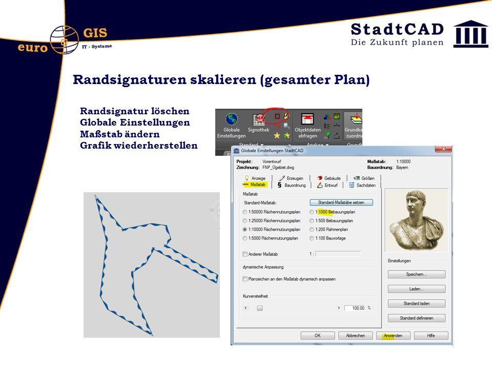 Randsignaturen skalieren (gesamter Plan) Randsignatur löschen Globale Einstellungen Maßstab ändern Grafik wiederherstellen