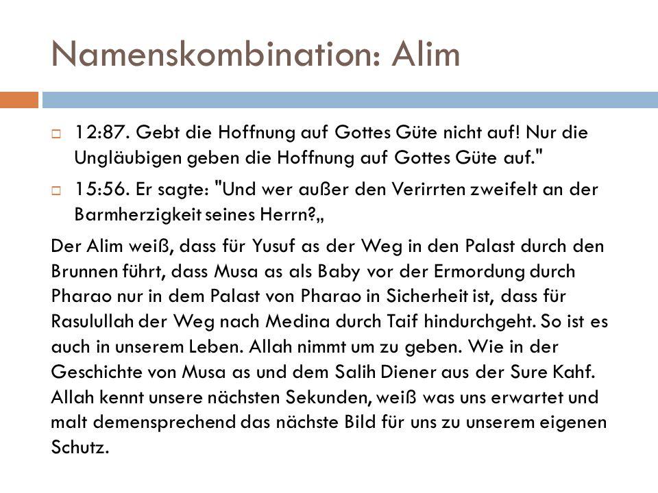 Namenskombination: Alim  12:87. Gebt die Hoffnung auf Gottes Güte nicht auf.