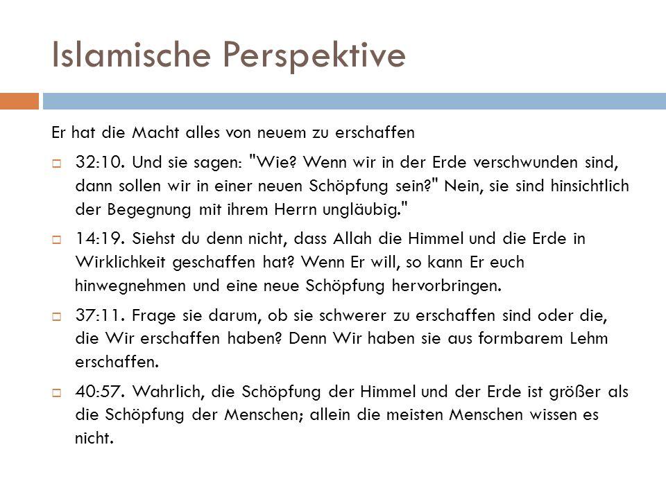 Islamische Perspektive Er hat die Macht alles von neuem zu erschaffen  32:10.