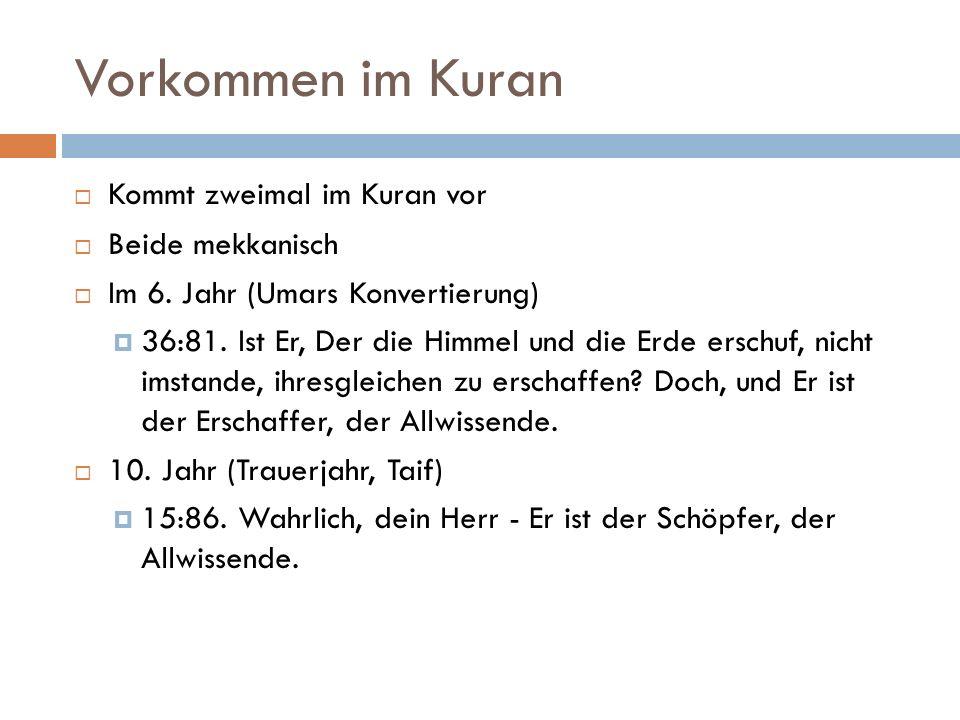 Vorkommen im Kuran  Kommt zweimal im Kuran vor  Beide mekkanisch  Im 6.