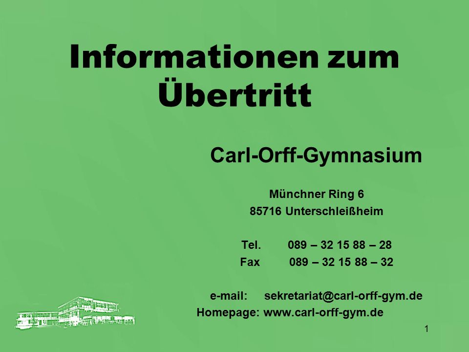 1 Informationen zum Übertritt Carl-Orff-Gymnasium Münchner Ring 6 85716 Unterschleißheim Tel.089 – 32 15 88 – 28 Fax 089 – 32 15 88 – 32 e-mail: sekre