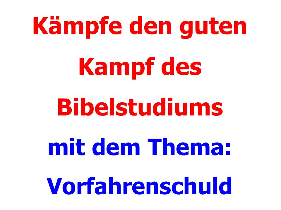 Ungläubigen/Ungehorsamen (Unter Gottes Fluch) Ungläubigen/Ungehorsamen (Unter Gottes Fluch) Ungläubigen/Ungehorsamen (Unter Gottes Fluch) Bis in die 3-4 Generation