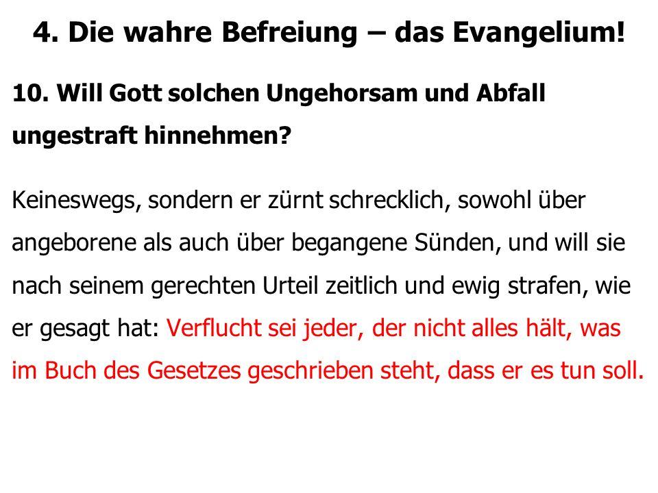 4. Die wahre Befreiung – das Evangelium! 10. Will Gott solchen Ungehorsam und Abfall ungestraft hinnehmen? Keineswegs, sondern er zürnt schrecklich, s