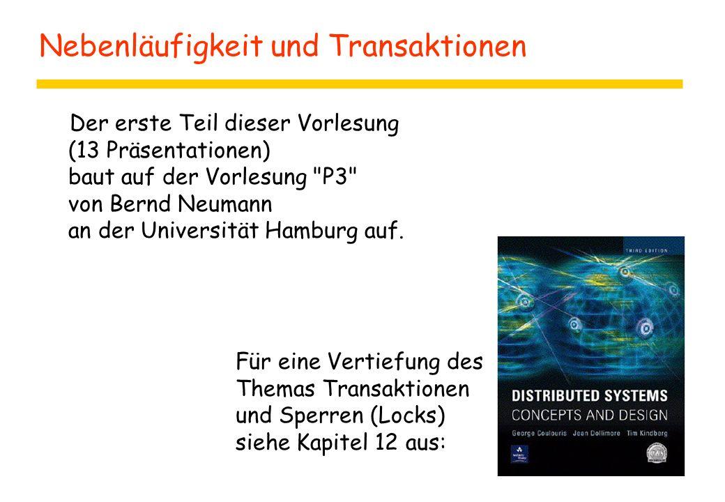 Nebenläufigkeit und Transaktionen Der erste Teil dieser Vorlesung (13 Präsentationen) baut auf der Vorlesung P3 von Bernd Neumann an der Universität Hamburg auf.