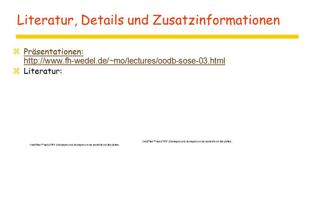 Literatur, Details und Zusatzinformationen  Präsentationen: http://www.fh-wedel.de/~mo/lectures/oodb-sose-03.html Präsentationen: http://www.fh-wedel.de/~mo/lectures/oodb-sose-03.html  Literatur: