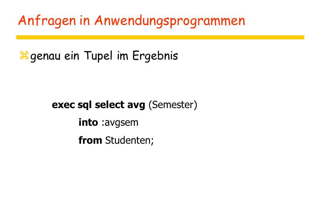 Anfragen in Anwendungsprogrammen zgenau ein Tupel im Ergebnis exec sql select avg (Semester) into :avgsem from Studenten;