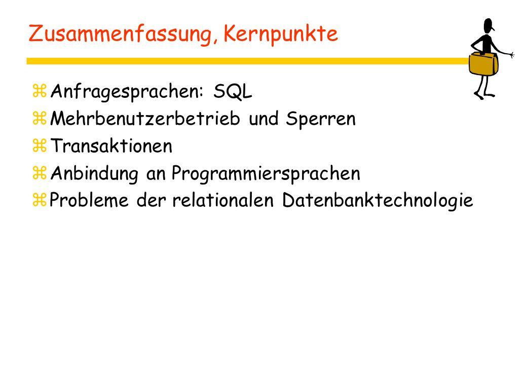 Zusammenfassung, Kernpunkte zAnfragesprachen: SQL zMehrbenutzerbetrieb und Sperren zTransaktionen zAnbindung an Programmiersprachen zProbleme der relationalen Datenbanktechnologie