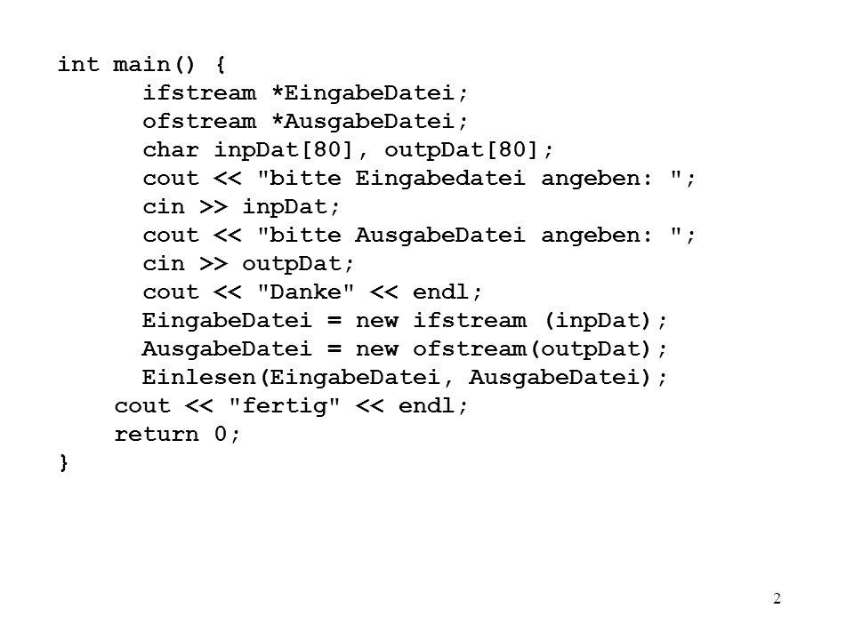 2 int main() { ifstream *EingabeDatei; ofstream *AusgabeDatei; char inpDat[80], outpDat[80]; cout <<
