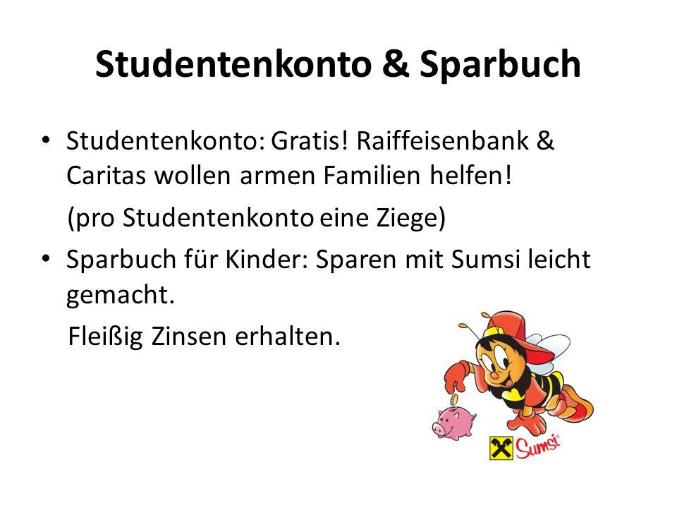 Studentenkonto & Sparbuch Studentenkonto: Gratis! Raiffeisenbank & Caritas wollen armen Familien helfen! (pro Studentenkonto eine Ziege) Sparbuch für
