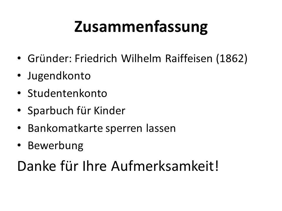 Zusammenfassung Gründer: Friedrich Wilhelm Raiffeisen (1862) Jugendkonto Studentenkonto Sparbuch für Kinder Bankomatkarte sperren lassen Bewerbung Danke für Ihre Aufmerksamkeit!