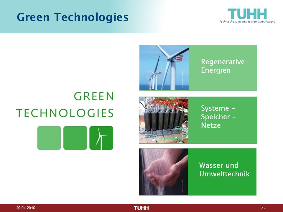 22 20.01.2016 Regenerative Energien Systeme – Speicher – Netze Wasser und Umwelttechnik Green Technologies