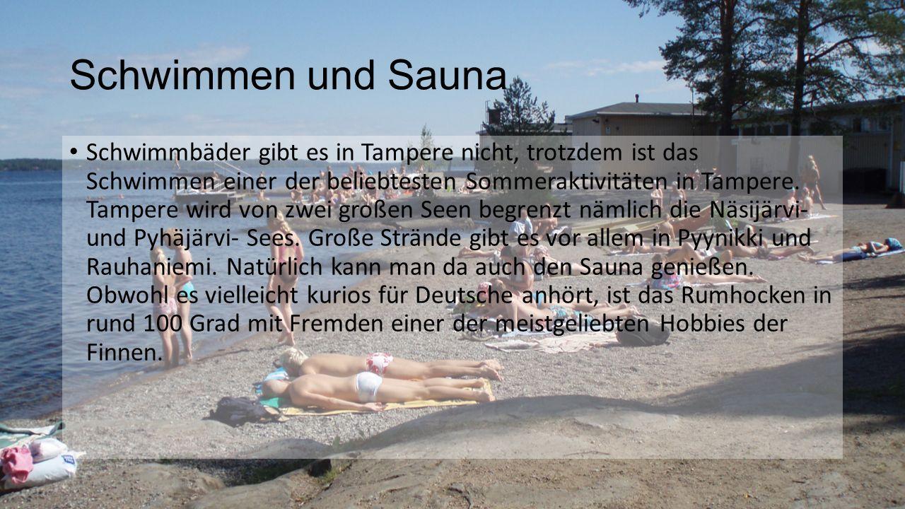 Schwimmen und Sauna Schwimmbäder gibt es in Tampere nicht, trotzdem ist das Schwimmen einer der beliebtesten Sommeraktivitäten in Tampere.