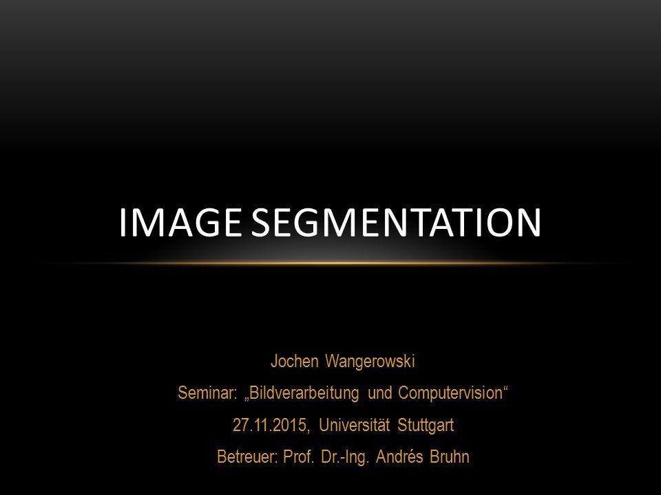 """Jochen Wangerowski Seminar: """"Bildverarbeitung und Computervision 27.11.2015, Universität Stuttgart Betreuer:Prof."""