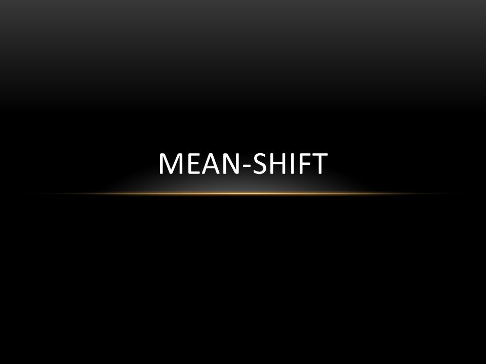 MEAN-SHIFT
