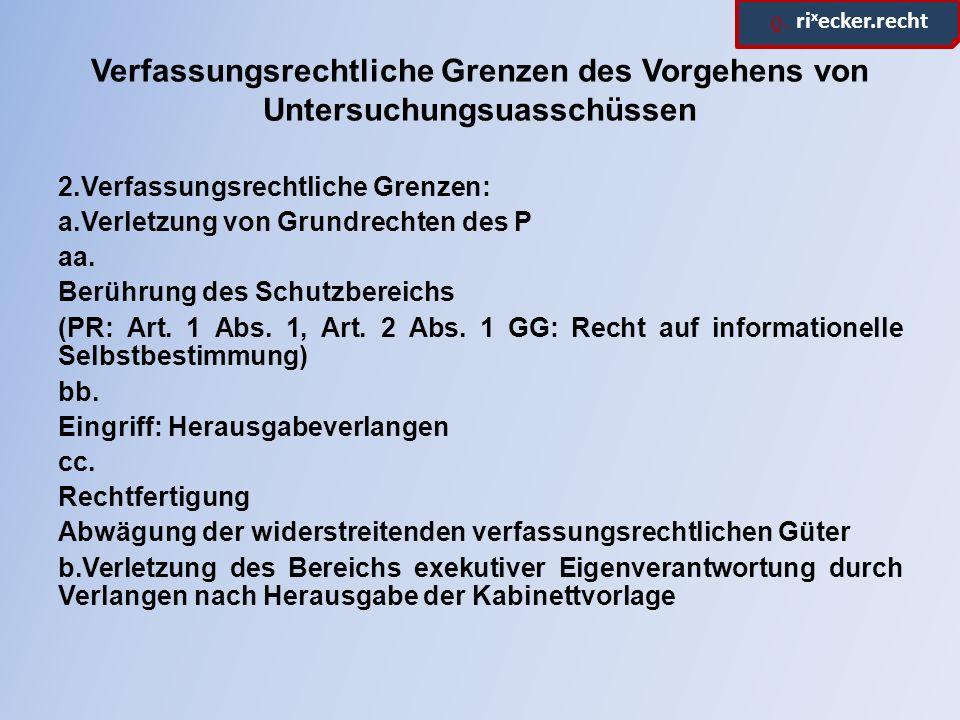 ϱ. ri x ecker.recht Verfassungsrechtliche Grenzen des Vorgehens von Untersuchungsuasschüssen 2.Verfassungsrechtliche Grenzen: a.Verletzung von Grundre