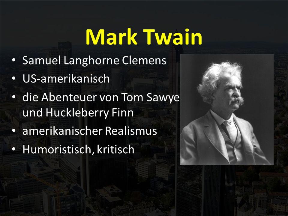 Mark Twain Samuel Langhorne Clemens US-amerikanisch die Abenteuer von Tom Sawyer und Huckleberry Finn amerikanischer Realismus Humoristisch, kritisch