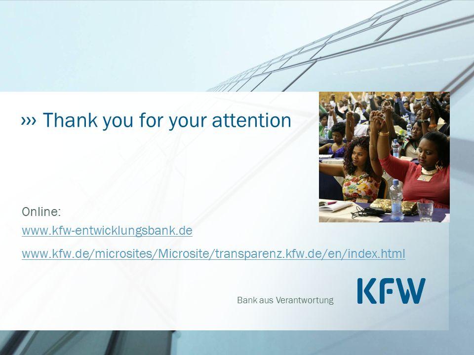 Bank aus Verantwortung Thank you for your attention Online: www.kfw-entwicklungsbank.de www.kfw-entwicklungsbank.de www.kfw.de/microsites/Microsite/transparenz.kfw.de/en/index.html