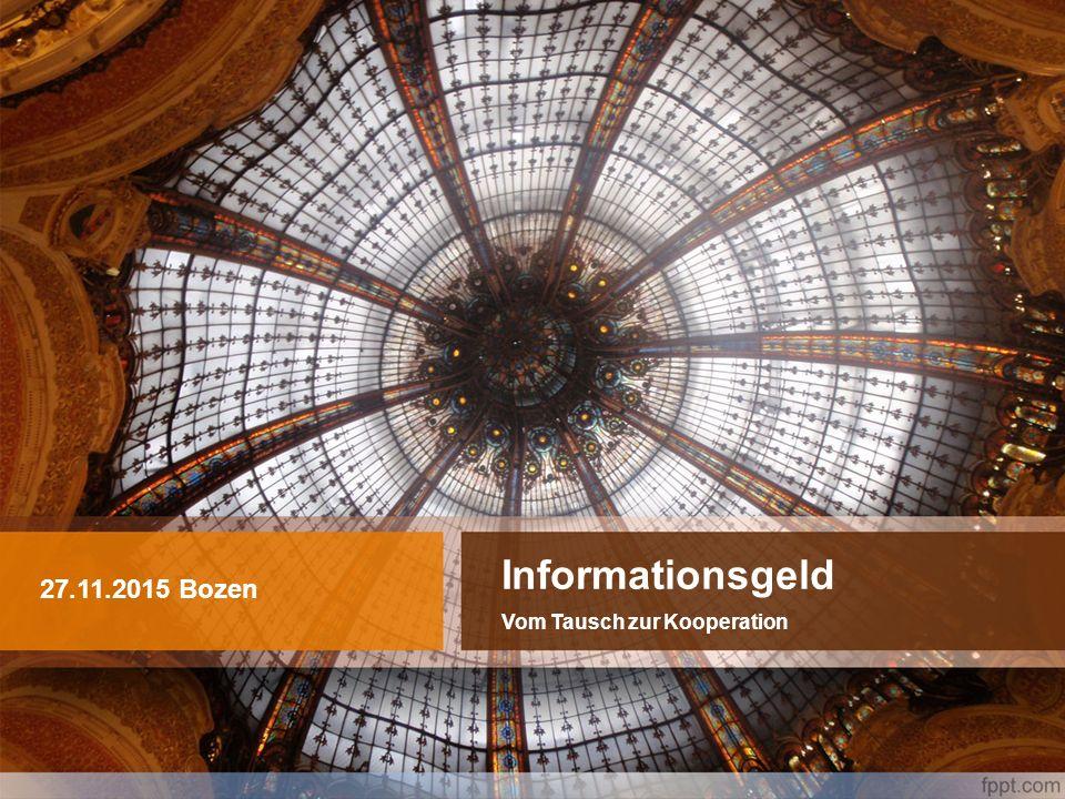 Informationsgeld Vom Tausch zur Kooperation 27.11.2015 Bozen
