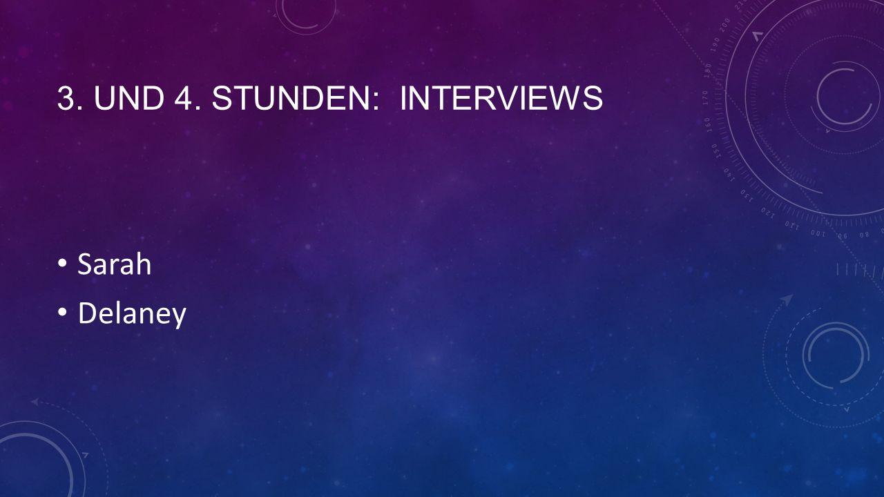 3. UND 4. STUNDEN: INTERVIEWS Sarah Delaney