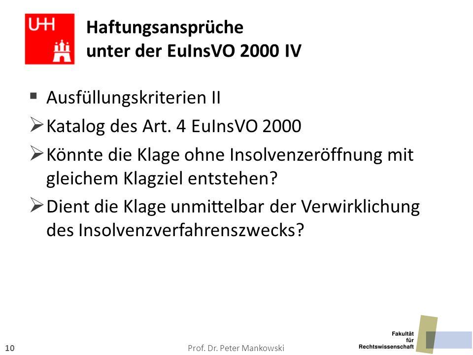 Prof. Dr. Peter Mankowski10 Haftungsansprüche unter der EuInsVO 2000 IV  Ausfüllungskriterien II  Katalog des Art. 4 EuInsVO 2000  Könnte die Klage