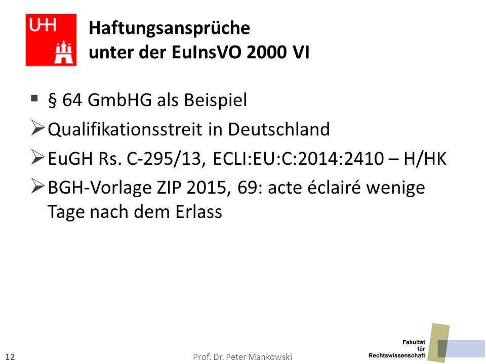 Prof. Dr. Peter Mankowski12 Haftungsansprüche unter der EuInsVO 2000 VI  § 64 GmbHG als Beispiel  Qualifikationsstreit in Deutschland  EuGH Rs. C-2
