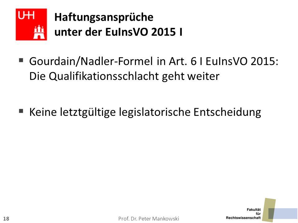 Prof. Dr. Peter Mankowski18 Haftungsansprüche unter der EuInsVO 2015 I  Gourdain/Nadler-Formel in Art. 6 I EuInsVO 2015: Die Qualifikationsschlacht g