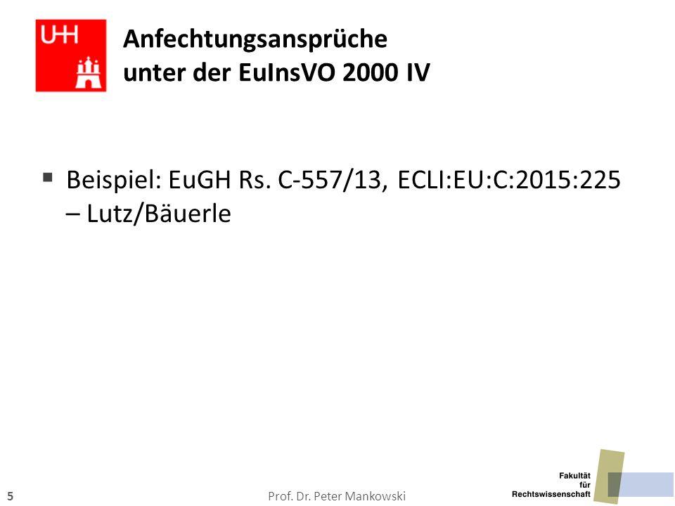 Prof. Dr. Peter Mankowski5 Anfechtungsansprüche unter der EuInsVO 2000 IV  Beispiel: EuGH Rs. C-557/13, ECLI:EU:C:2015:225 – Lutz/Bäuerle