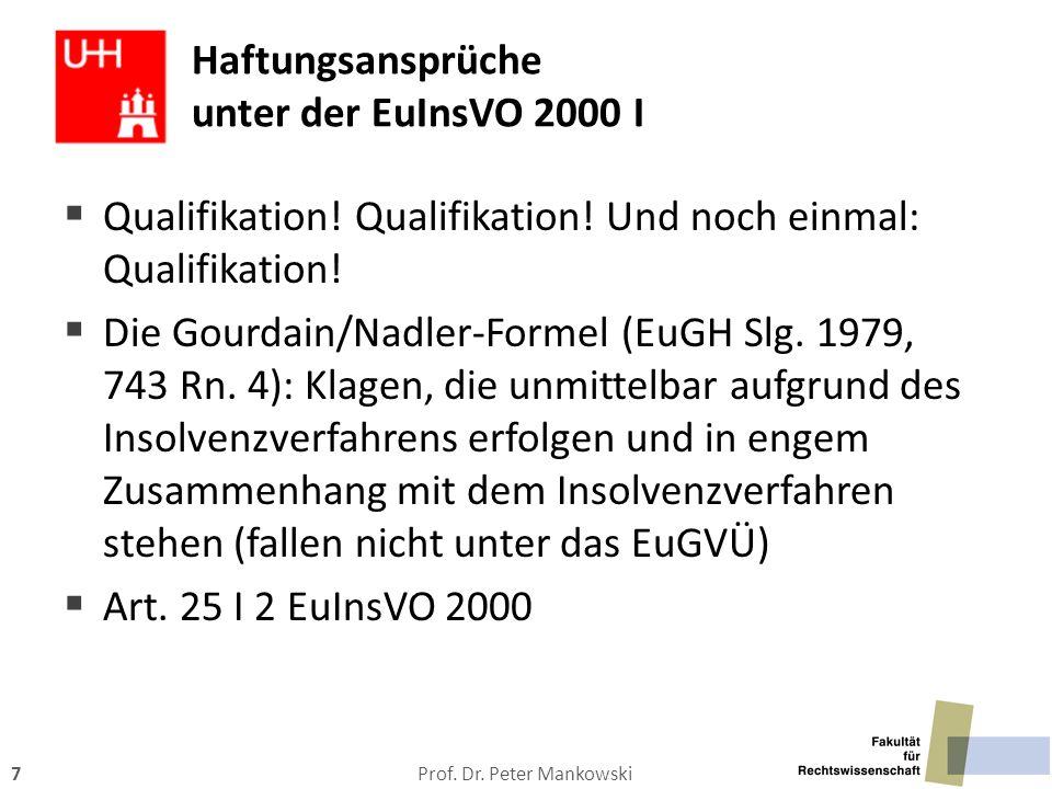 Prof. Dr. Peter Mankowski7 Haftungsansprüche unter der EuInsVO 2000 I  Qualifikation! Qualifikation! Und noch einmal: Qualifikation!  Die Gourdain/N