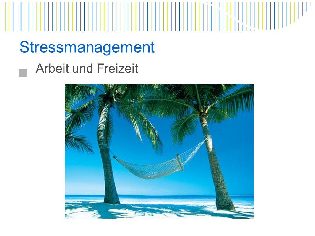 Stressmanagement Arbeit und Freizeit