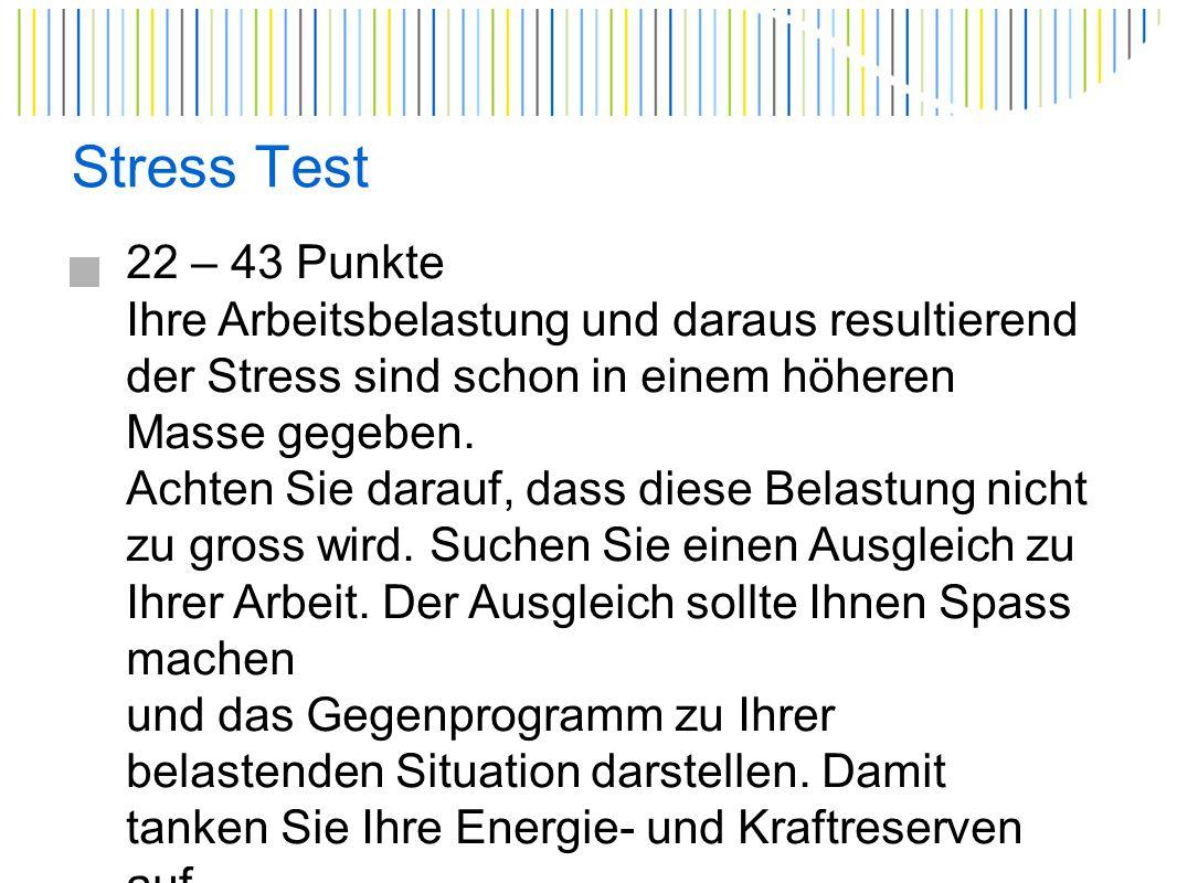 Stress Test 43 – 64 Punkte Bei Ihnen ist die Arbeits- und Stressbelastung sehr hoch.