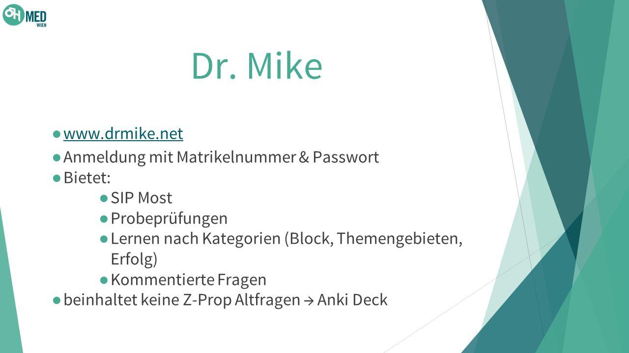 Dr. Mike ● www.drmike.net www.drmike.net ● Anmeldung mit Matrikelnummer & Passwort ● Bietet: ● SIP Most ● Probeprüfungen ● Lernen nach Kategorien (Blo