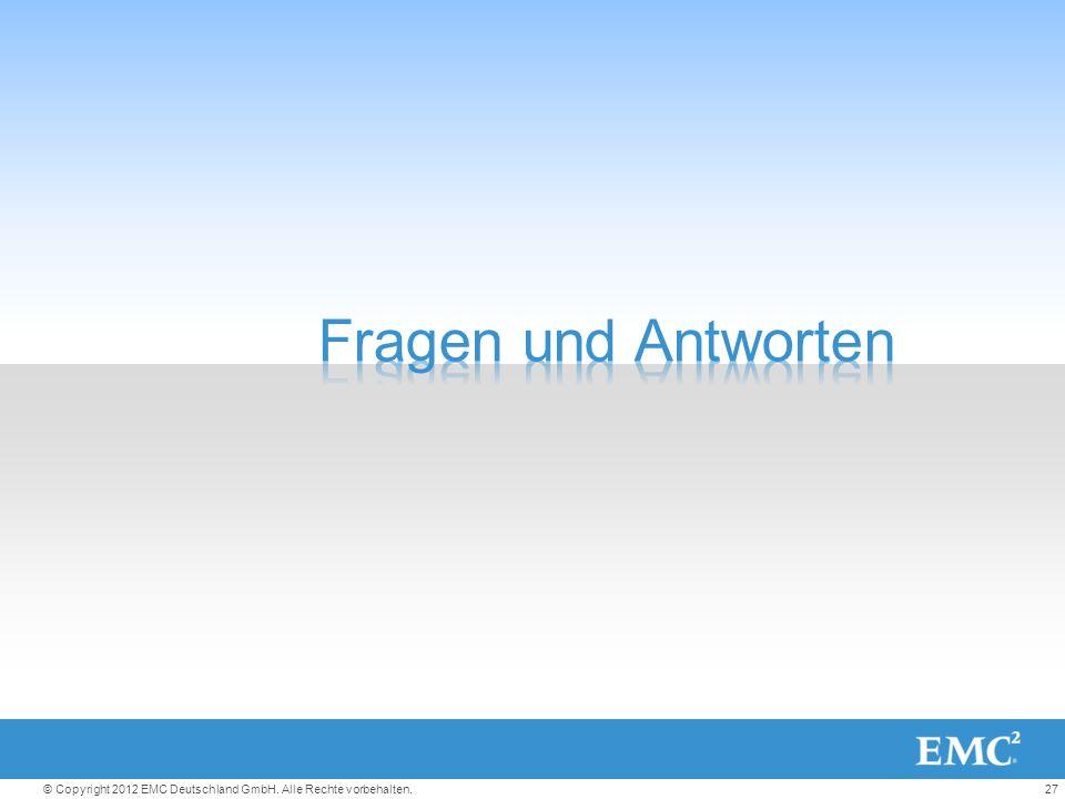 27© Copyright 2012 EMC Deutschland GmbH. Alle Rechte vorbehalten.