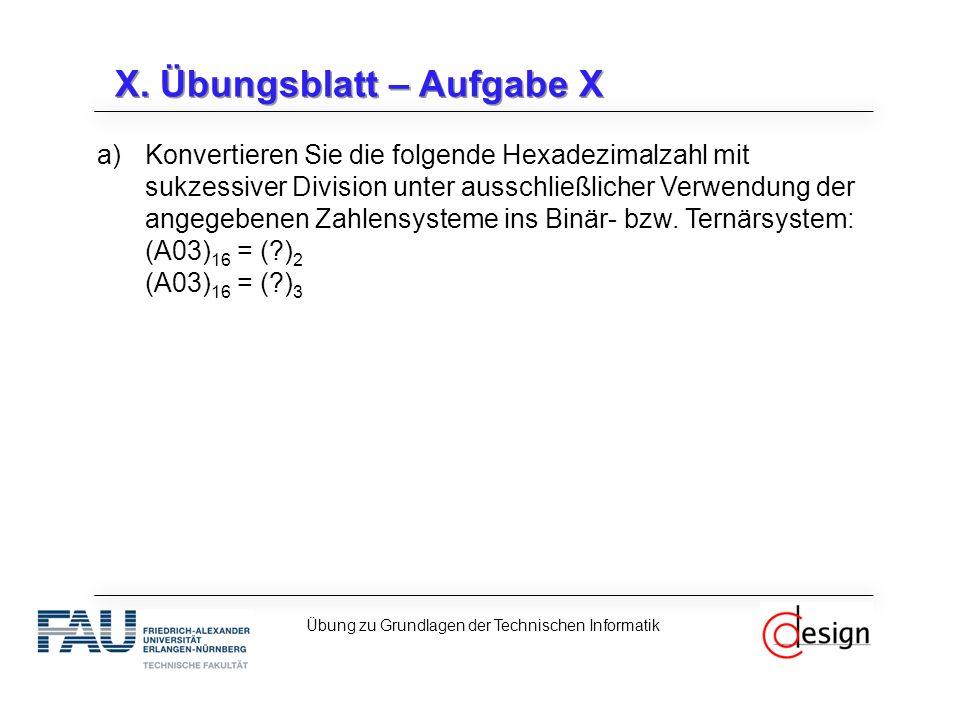 X. Übungsblatt – Aufgabe X a)Konvertieren Sie die folgende Hexadezimalzahl mit sukzessiver Division unter ausschließlicher Verwendung der angegebenen