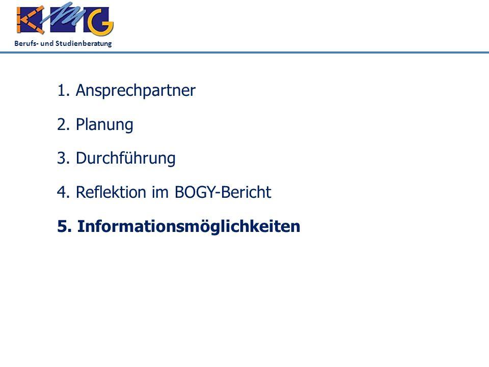 Berufs- und Studienberatung 1. Ansprechpartner 2. Planung 3. Durchführung 4. Reflektion im BOGY-Bericht 5. Informationsmöglichkeiten