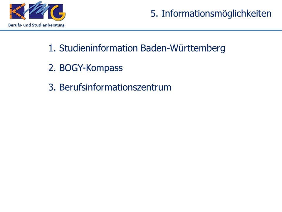 Berufs- und Studienberatung 5. Informationsmöglichkeiten 1. Studieninformation Baden-Württemberg 2. BOGY-Kompass 3. Berufsinformationszentrum