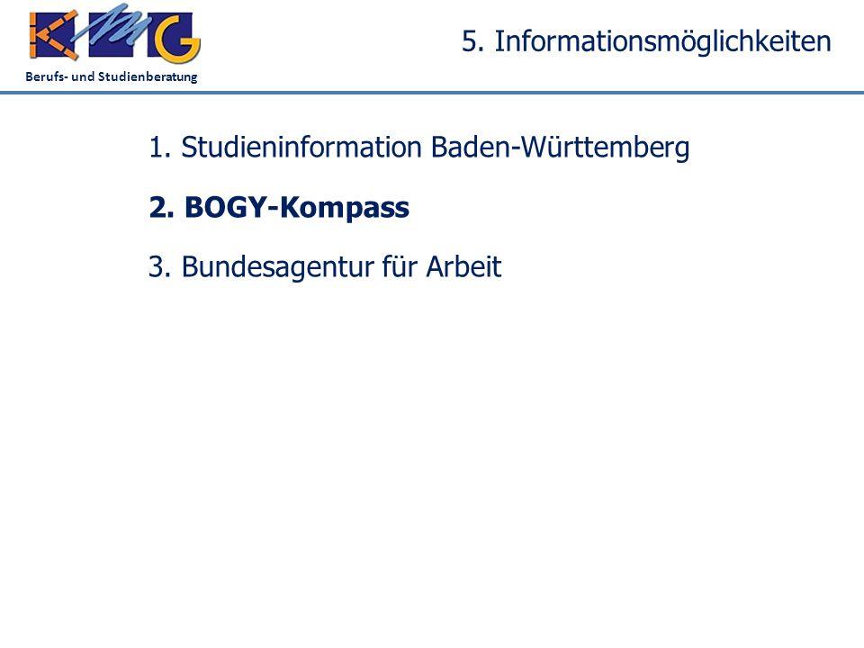 Berufs- und Studienberatung 5. Informationsmöglichkeiten 1. Studieninformation Baden-Württemberg 2. BOGY-Kompass 3. Bundesagentur für Arbeit