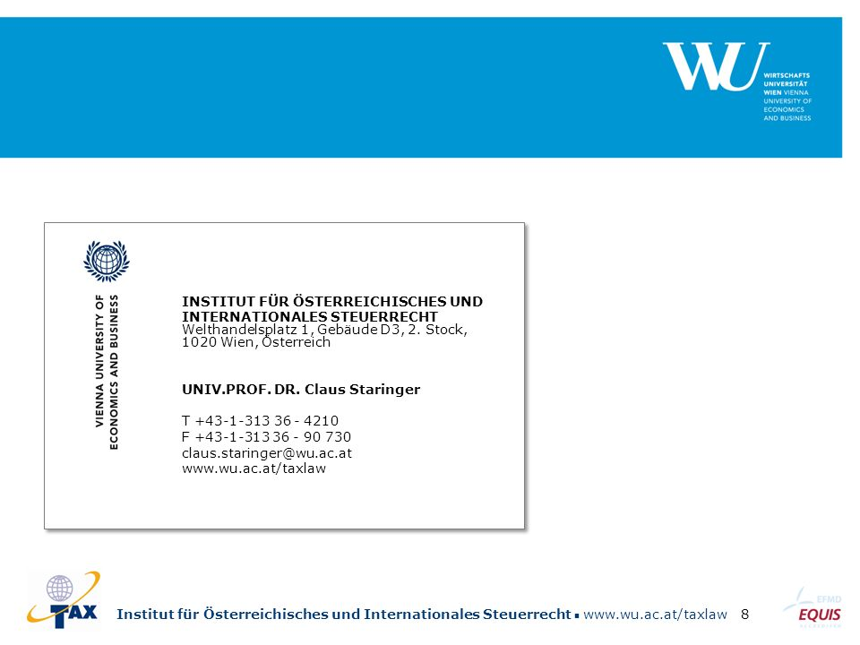 Institut für Österreichisches und Internationales Steuerrecht www.wu.ac.at/taxlaw8 INSTITUT FÜR ÖSTERREICHISCHES UND INTERNATIONALES STEUERRECHT Welthandelsplatz 1, Gebäude D3, 2.